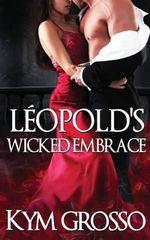 Leopold's Wicked Embrace - Kym Grosso