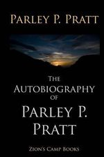 The Autobiography of Parley P. Pratt - Parley P Pratt