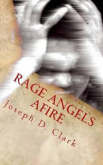 Rage Angels Afire - Joseph D Clark