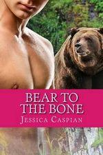 Bear to the Bone : A Paranormal Bbw Billionaire Shifter Tale - Jessica Caspian