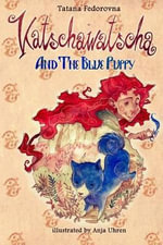 Katschawatscha and the Blue Puppy : Magical Fairy Tale Adventures about Brave Dogs, Courageous Knights, Elves, Tartans, a Princess and True Love - Tatana Fedorovna