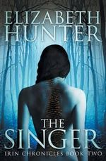 The Singer : Irin Chronicles Book Two - Elizabeth Hunter
