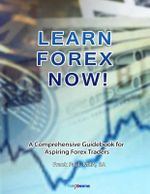 Learn Forex Now! : A Comprehensive Guidebook for Aspiring Forex Traders - MR Frank Paul