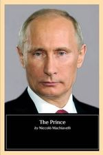 The Prince : (Vladimir Putin Cover) - Niccolo Machiavelli