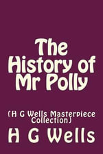 The History of MR Polly : (H G Wells Masterpiece Collection) - H G Wells