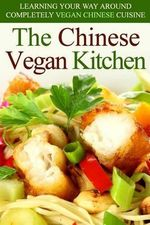 The Chinese Vegan Kitchen : Learning Your Way Around Completely Vegan Chinese Cuisine - Martha Stone