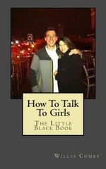 How to Talk to Girls : The Little Black Book - Willis Combs
