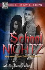School Nightz : Night School Vampire Hunter Trilogy Compilation - Michelle Cornwell Jordan