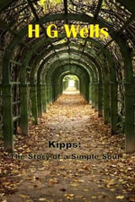 Kipps : The Story of a Simple Soul: (H G Wells Masterpiece Collection) - H G Wells