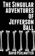 The Singular Adventures of Jefferson Ball - David Perlmutter