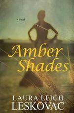 Amber Shades - Laura Leigh Leskovac