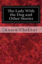The Lady with the Dog and Other Stories - Anton Pavlovich Chekhov