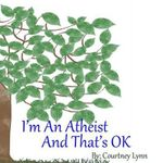 I'm an Atheist and That's Ok - Courtney Lynn