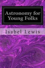 Astronomy for Young Folks - Isabel Martin Lewis a M