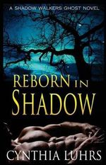 Reborn in Shadow : A Modern-Day Ghost Story with a Dark Twist. - Cynthia Luhrs