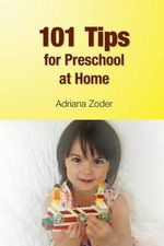 101 Tips for Preschool at Home : Minimize Your Homeschool Stress by Starting Right - Adriana Zoder