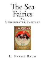 The Sea Fairies : An Underwater Fantasy - L Frank Baum
