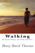 Walking : All Good Things Are Wild and Free. - Henry David Thoreau