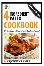 The 4-Ingredient Paleo Cookbook : All the Recipes Have Only 4 Ingredients or Fewer! - Marjorie Kramer