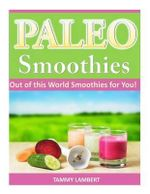 Paleo Smoothies : Out of This World Smoothies for You! - Tammy Lambert