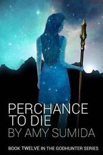Perchance to Die - Amy Sumida