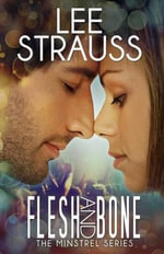Flesh & Bone - A Contemporary Romance : The Minstrel Series #2 - Lee Strauss