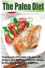 The Paleo Diet : Fundamentals of Paleolithic Life Along with 40 Quick, Easy & Delicious Paleo Diet Recipes for Detoxification, Health & - Associate Professor and Chair of Cinema Studies Richard Allen
