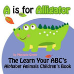 A is for Alligator : The Learn Your ABC's Alphabet Animals Children's Book - Marjorie Green