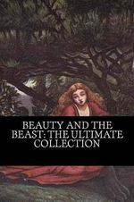 Beauty and the Beast : The Ultimate Collection - Brothers Grimm