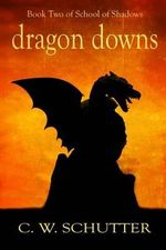 Dragon Downs : Book Two - School of Shadows - C W Schutter