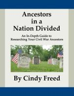 Ancestors in a Nation Divided : An In-Depth Guide to Civil War Research - Cindy Freed