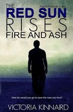 The Red Sun Rises : Fire and Ash - Victoria Kinnaird