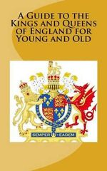 A Guide to the Kings and Queens of England for Young and Old - A McCaleb