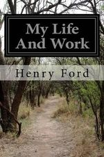 My Life and Work - Henry Ford, Jr.