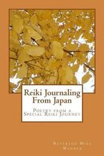 Reiki Journaling from Japan : Poetry from a Special Reiki Journey - Reverend Mike Wanner