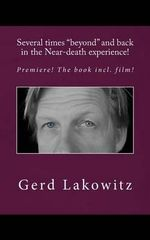 Several Times Beyond and Back in the Near-Death Experience! : Premiere! the Book Incl. Film! - Gerd Lakowitz