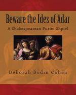 Beware the Ides of Adar : A Shakespearean Purim Shpiel - Deborah Bodin Cohen