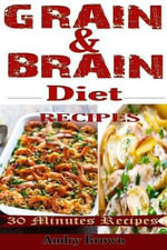 Grain & Brain Diet Recipes : 61 Easy-To-Make Healthy Foods That Would Help You Stick to the Grain-Brain-Free Diet - Andry Brown