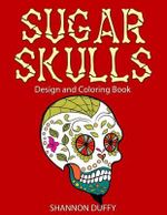 Sugar Skulls Design & Coloring Book - Shannon Duffy