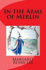 In the Arms of Merlin - Margaret Bevan Lee