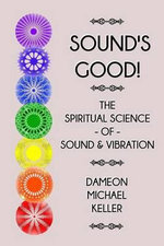 Sound's Good! : The Spiritual Science of Sound and Vibration - Dameon M Keller