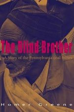 The Blind Brother : A Story of the Pennsylvania Coal Mines - Homer Greene