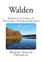 Walden : Simple Living in Natural Surroundings - Henry David Thoreau