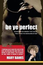 Be Ye Perfect - Dr Mary Banks