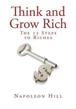Think and Grow Rich : The Thirteen Steps to Riches - Napoleon Hill