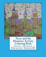 Terry and the Monsters Activity Coloring Book : Sage, Queen Dragon Series - Anna Marie Day