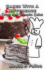 Cakes with a Difference Crepe and Pancake Cakes - Mealla H Fallon