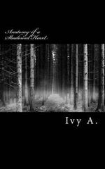 Anatomy of a Shadowed Heart - Ivy A