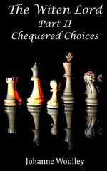 The Witen Lord : Part II: Chequered Choices - MS Johanne Woolley