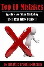 Top 10 Mistakes Agents Make When Marketing Their Real Estate Business - Michelle Fradella-Barfuss